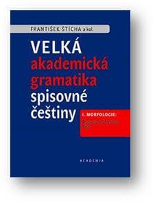 Velká Akademická Gramatika Spisovné češtiny Zmapuje Náš Jazyk Ve čtyřech Dílech