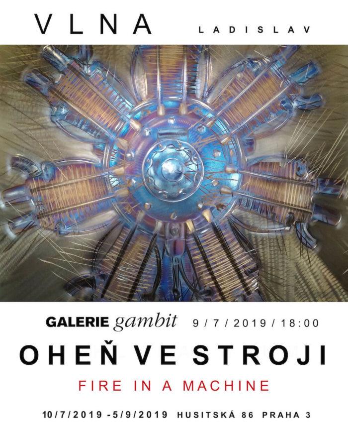 Ladislav Vlna Vystaví Oheň Ve Stroji