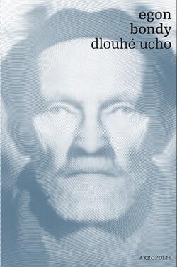 Vychází Kniha Dlouhé Ucho českého Básníka A Prozaika Egona Bondyho