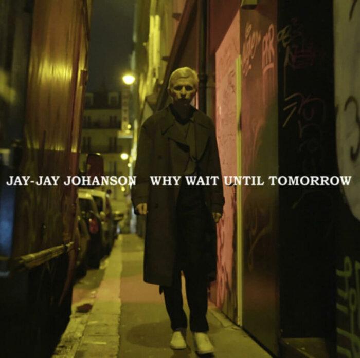 Video: Jay-Jay Johanson – Why Wait Until Tomorrow